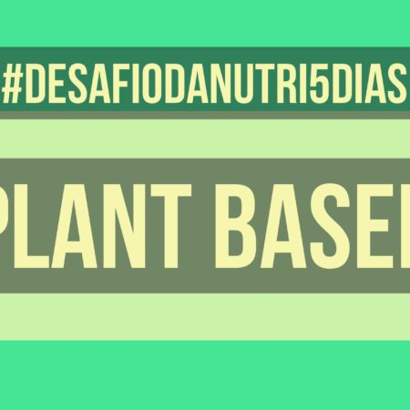 Desafio da Nutri: Plant Based – 5 dias